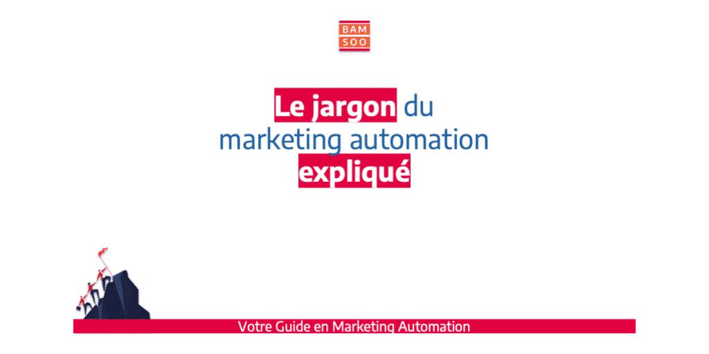 B.A.-BA du marketing automation, le jargon expliqué - Suivez Bamsoo.